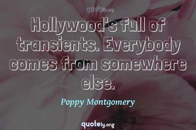 Photo Quote of Hollywood's full of transients. Everybody comes from somewhere else.