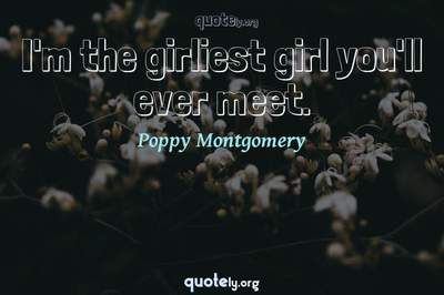 Photo Quote of I'm the girliest girl you'll ever meet.