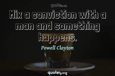 Photo Quote of Mix a conviction with a man and something happens.