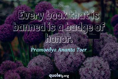 Photo Quote of Every book that is banned is a badge of honor.