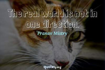 Photo Quote of The real world is not in one direction.