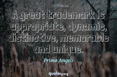 Photo Quote of A great trademark is appropriate, dynamic, distinctive, memorable and unique.