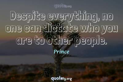 Photo Quote of Despite everything, no one can dictate who you are to other people.