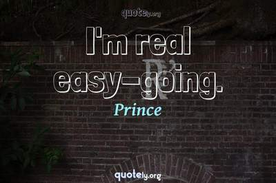 Photo Quote of I'm real easy-going.
