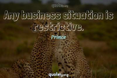 Photo Quote of Any business situation is restrictive.