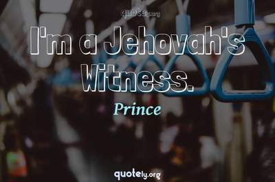 Photo Quote of I'm a Jehovah's Witness.