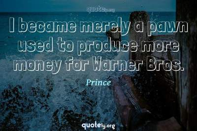 Photo Quote of I became merely a pawn used to produce more money for Warner Bros.