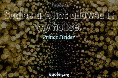 Photo Quote of Scales are not allowed in my house.