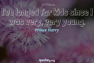 Photo Quote of I've longed for kids since I was very, very young.