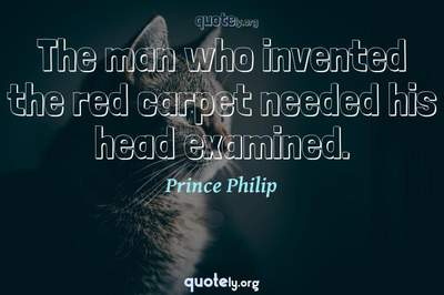 Photo Quote of The man who invented the red carpet needed his head examined.