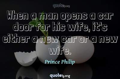 Photo Quote of When a man opens a car door for his wife, it's either a new car or a new wife.