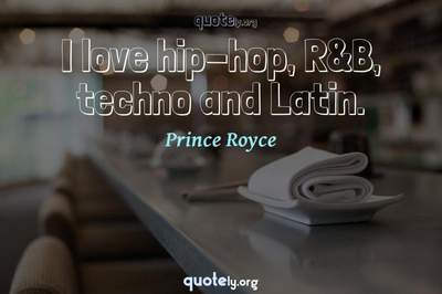 Photo Quote of I love hip-hop, R&B, techno and Latin.