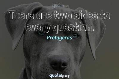 Photo Quote of There are two sides to every question.