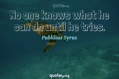 Photo Quote of No one knows what he can do until he tries.