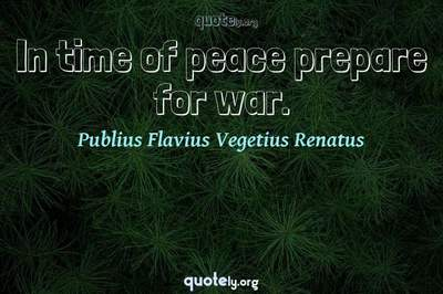 Photo Quote of In time of peace prepare for war.