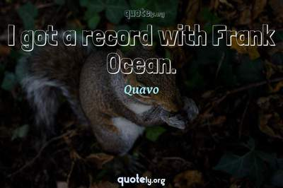 Photo Quote of I got a record with Frank Ocean.