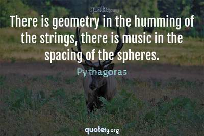 Photo Quote of There is geometry in the humming of the strings, there is music in the spacing of the spheres.