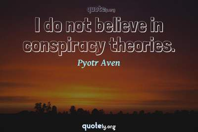 Photo Quote of I do not believe in conspiracy theories.
