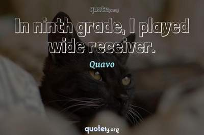 Photo Quote of In ninth grade, I played wide receiver.