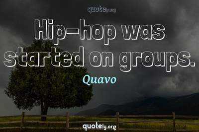 Photo Quote of Hip-hop was started on groups.
