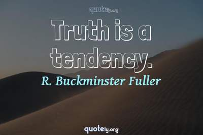 Photo Quote of Truth is a tendency.