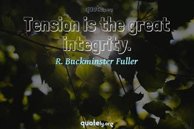 Photo Quote of Tension is the great integrity.
