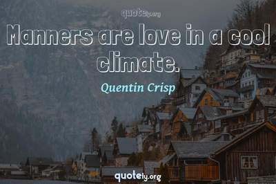 Photo Quote of Manners are love in a cool climate.
