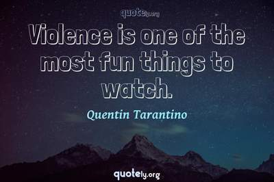 Photo Quote of Violence is one of the most fun things to watch.