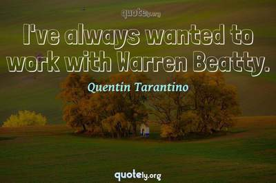 Photo Quote of I've always wanted to work with Warren Beatty.