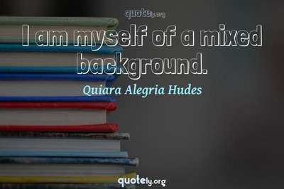 Photo Quote of I am myself of a mixed background.