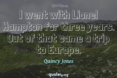Photo Quote of I went with Lionel Hampton for three years. Out of that came a trip to Europe.
