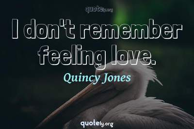 Photo Quote of I don't remember feeling love.