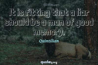 Photo Quote of It is fitting that a liar should be a man of good memory.