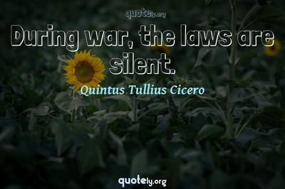 Photo Quote of During war, the laws are silent.