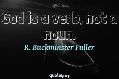 Photo Quote of God is a verb, not a noun.