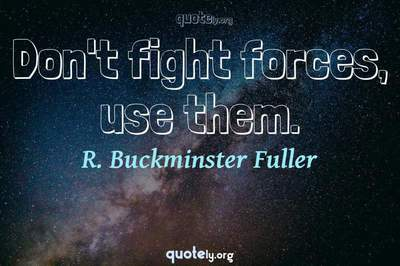 Photo Quote of Don't fight forces, use them.