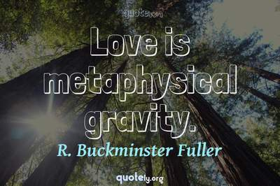 Photo Quote of Love is metaphysical gravity.