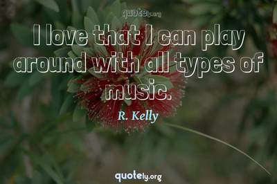 Photo Quote of I love that I can play around with all types of music.