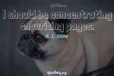 Photo Quote of I should be concentrating on writing pages.