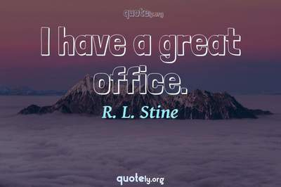 Photo Quote of I have a great office.