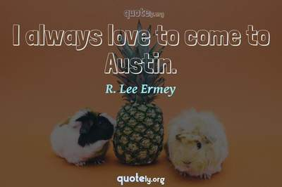 Photo Quote of I always love to come to Austin.
