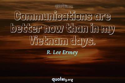 Photo Quote of Communications are better now than in my Vietnam days.