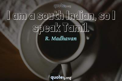 Photo Quote of I am a south Indian, so I speak Tamil.