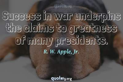Photo Quote of Success in war underpins the claims to greatness of many presidents.