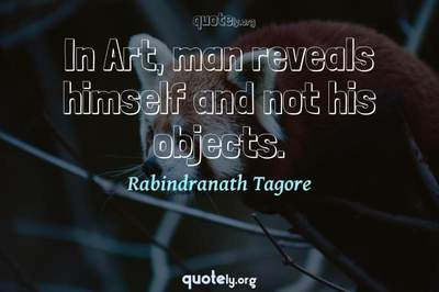 Photo Quote of In Art, man reveals himself and not his objects.