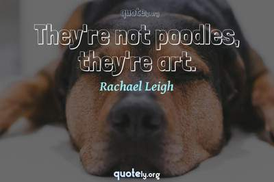Photo Quote of They're not poodles, they're art.