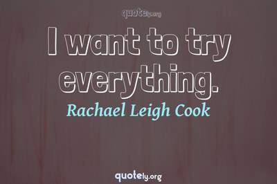 Photo Quote of I want to try everything.