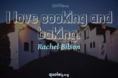 Photo Quote of I love cooking and baking.