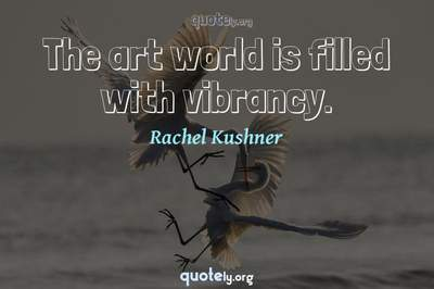 Photo Quote of The art world is filled with vibrancy.