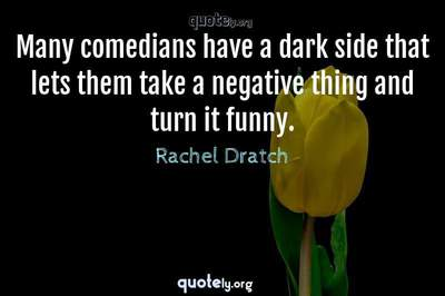 Photo Quote of Many comedians have a dark side that lets them take a negative thing and turn it funny.